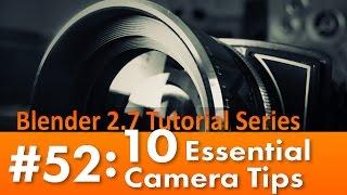 Blender 2.7 Tutorial #52 : 10 Essential Camera Tips