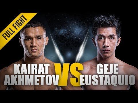 ONE: Full Fight | Kairat Akhmetov vs. Geje Eustaquio | Kairat wins by split decision | Sep 2017