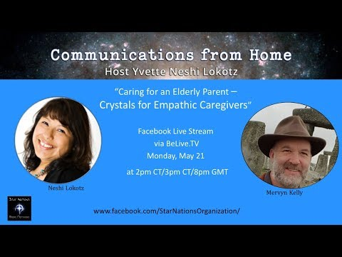 Star Nations – Communications from Home Special Show: Caring for Elderly Parents – Crystals for