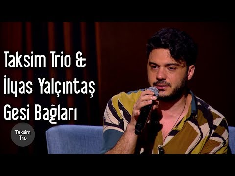 Taksim Trio & İlyas Yalçıntaş - Gesi Bağları