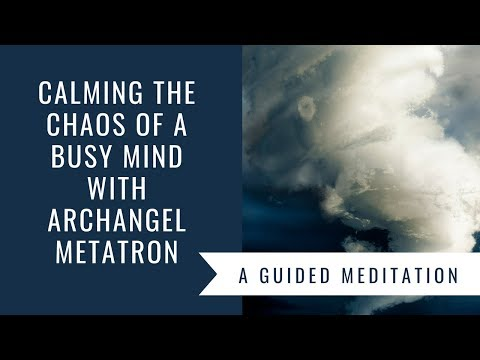 Archangel Metatron ⛅ Calming the Chaos of a Busy Mind Guided Meditation