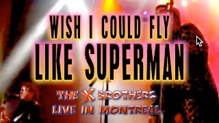 Wish I Could Fly Like Superman - The X Brothers - Live in Montreal, Canada