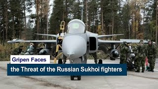 Gripen Faces the Threat of the Russian Sukhoi fighters