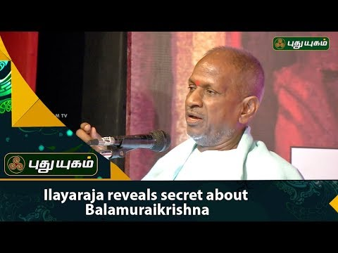 Maestro Ilayaraja reveals secret aboutBalamuralikrishna | Puthuyugam TV