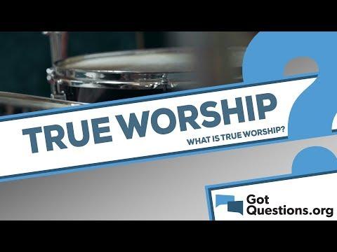 What is true worship? | GotQuestions org
