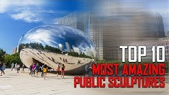 Top 10 Most Amazing Public Art Sculpture