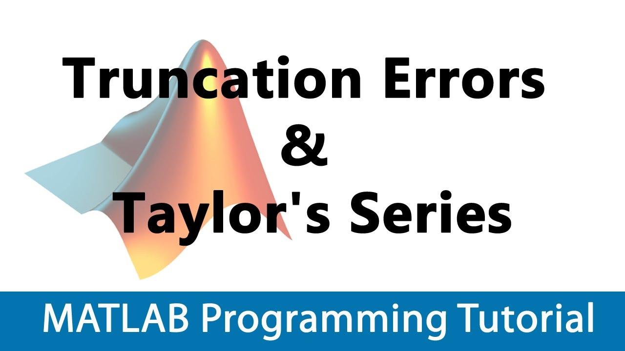 MATLAB Programming Tutorial #08 Truncation Errors & Taylor's Series