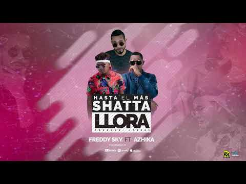 Freddy Sky ft Azhika -  Hasta El Mas Shatta Llora