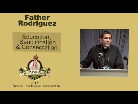 Father Rodriguez - Education, Sanctification & Consecration