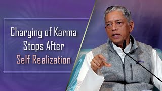 Charging of Karma Stops After Self Realization