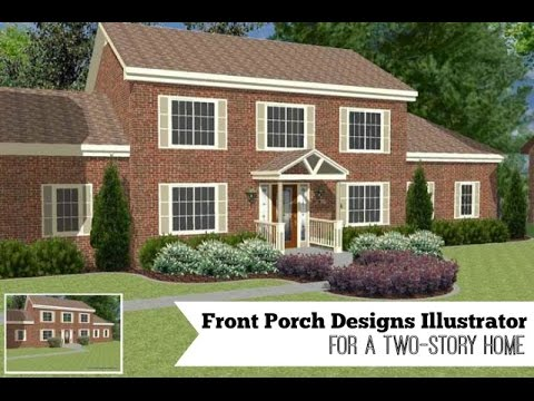 Front Porch Designs Illustrator For A Two Story Home Youtube