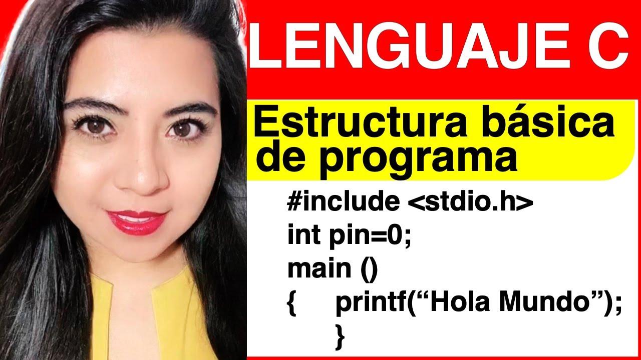 Lenguaje C 9 Estructura Básica De Un Programa En Lenguaje C