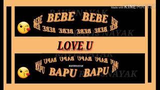 BEBE BAPU whatsap status .RAVI NAYAK 29 RS