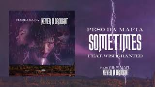 Peso Da Mafia - Sometimes feat. WishGranted ( Audio)