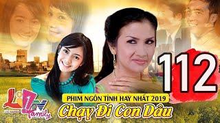 Phim Bộ Tâm Lý Xã Hội Hay Nhất 2019 ( Thuyết Minh ) | Chạy Đi Con Dâu - Tập 112