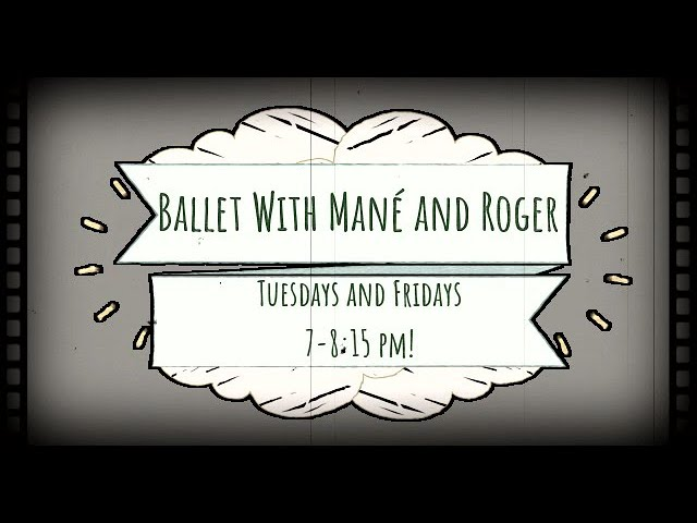 Ballet with Mané and Roger Every Tuesday and Friday!