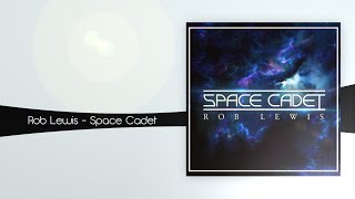 Rob Lewis - Space Cadet [Free Download]