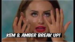 LOVE ISLAND : KEM & AMBER BREAK UP!