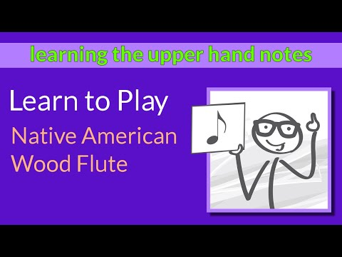 Learn to Play the Native Flute - 6th Lesson - Learning the Notes on the Upper Hand