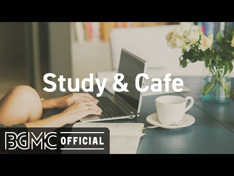Study & Cafe: Good Ambience and Jazz Music - Cafe Background Music for Studying, Reading, Relaxing