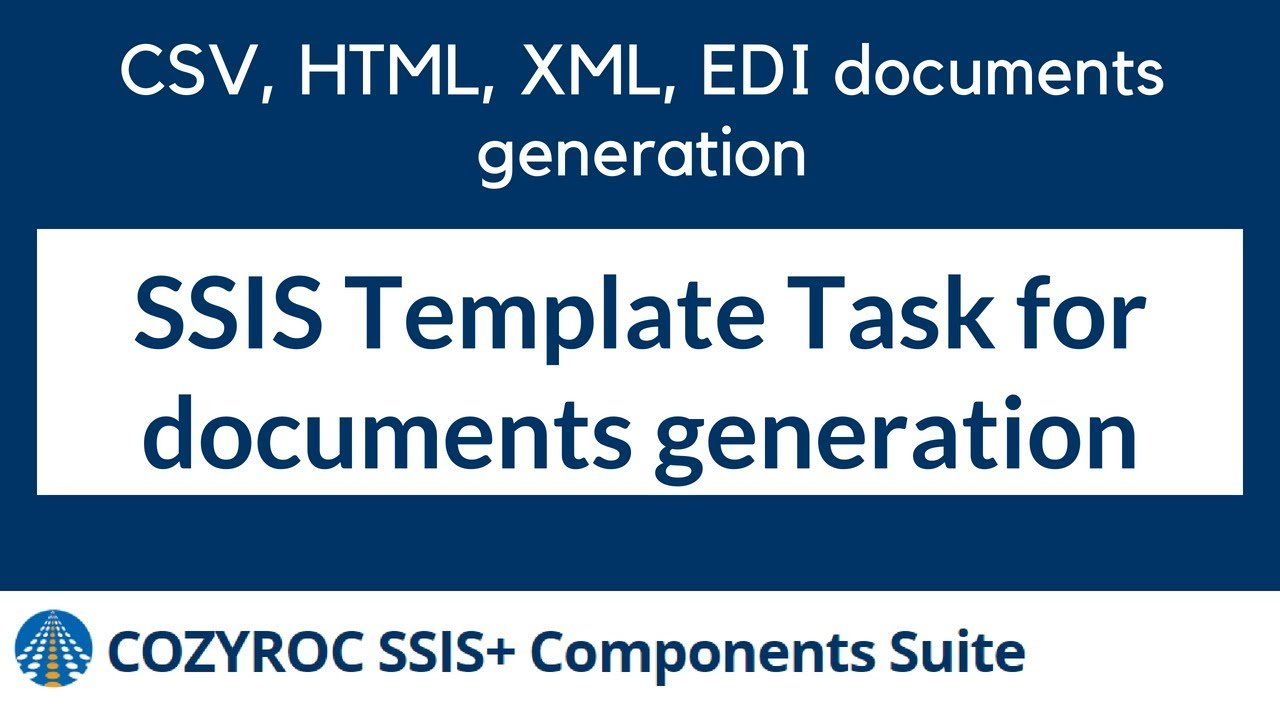 SSIS Template Task for Documents generation like CSV, HTML, XML, EDI and  many more  COZYROC SSIS+