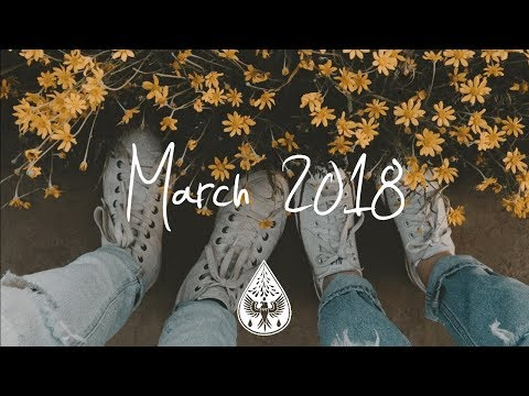 Indie/Pop/Folk Compilation - March 2018 (1½-Hour Playlist)