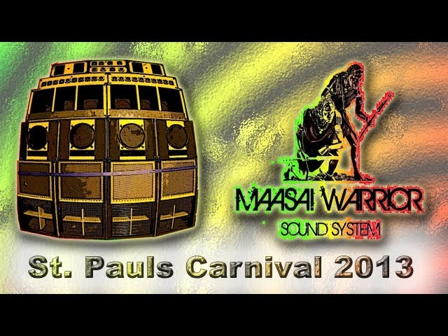 Maasai Warrior Sound System @ St.  Paul's  Carnival 2013