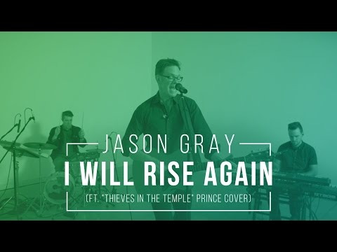 """Jason Gray - I Will Rise Again (ft. """"Thieves In the Temple"""" Prince cover)"""