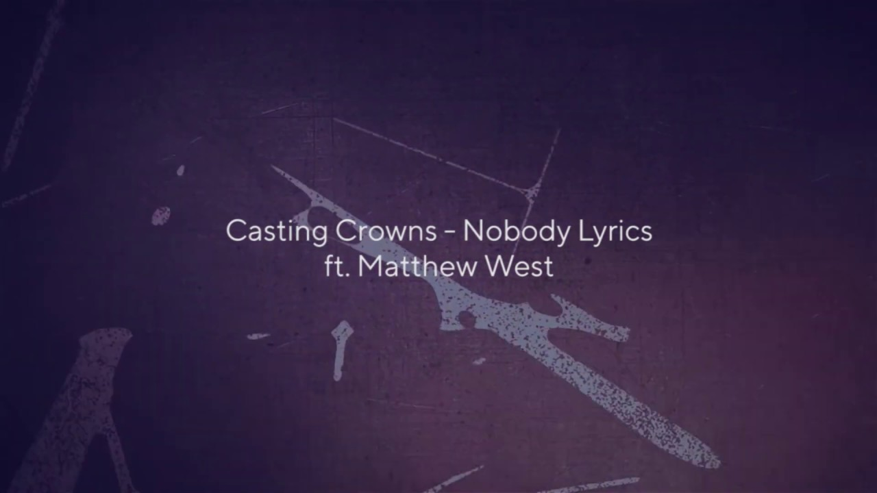 Casting Crowns Nobody Lyrics Video Ft Matthew West Chords Chordify © 2018 be essential songs (admin by essential music publishing) my refuge music (admin by capitol cmg publishing) house of story music publishing. chordify