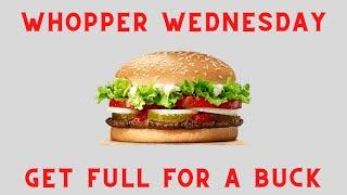 Get Full For One Dollar - Whopper Wednesday