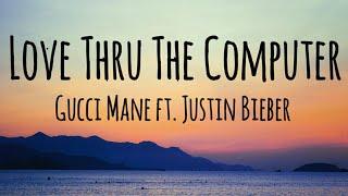 Gucci Mane - Love Thru The Computer ft. Justin Bieber (Lyrics)