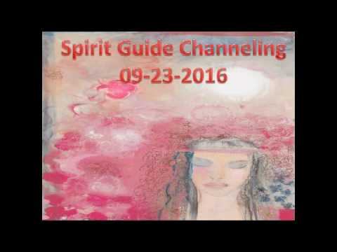 Spirit Guide Channeling 09-23-2016
