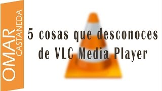 5 COSAS QUE DESCONOCES DE VLC MEDIA PLAYER