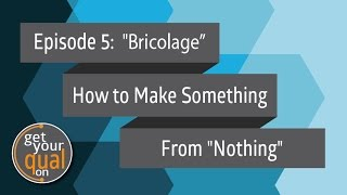 "Ep. 5: Bricolage: How to Make Something from ""Nothing"""