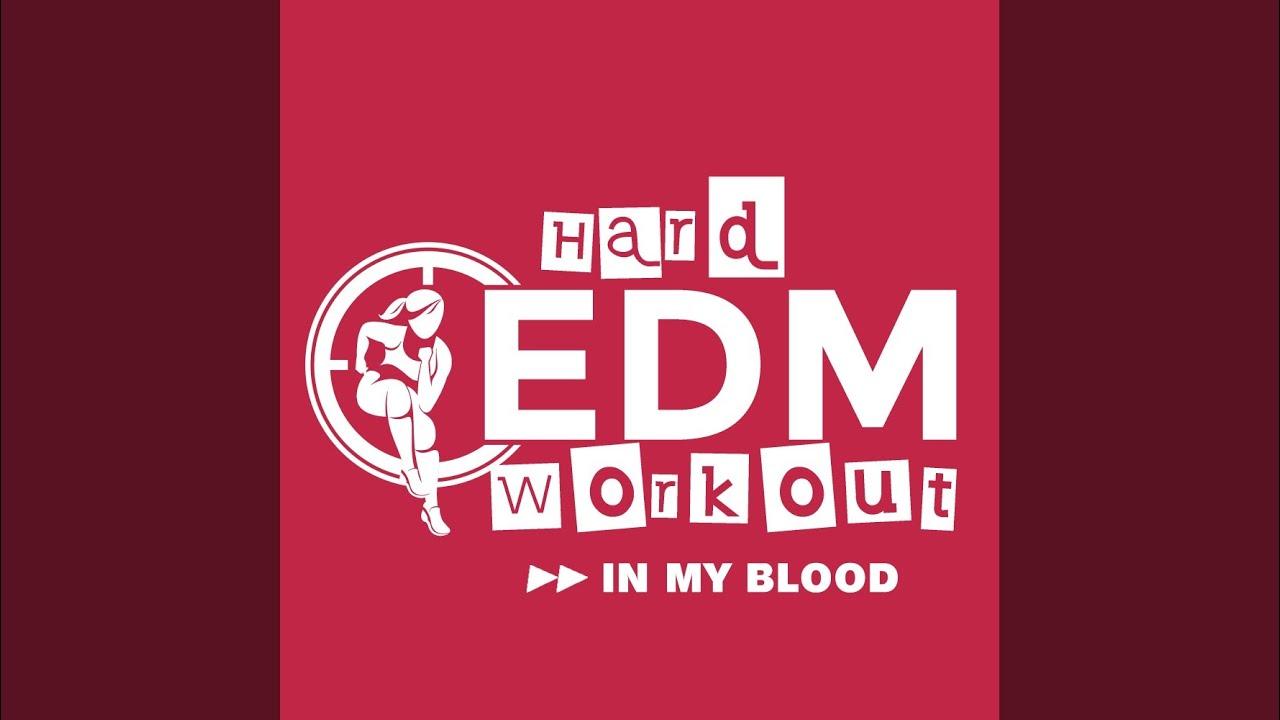 in my blood workout remix 140 bpm mixed hard edm workout