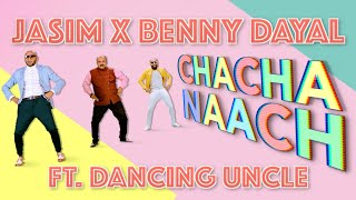 Chacha Naach Ft. Dancing Uncle   Jasim X Benny Dayal (Official Music Video)