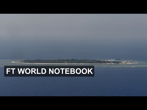 Taiwan burnishes South China Sea claim | FT World Notebook