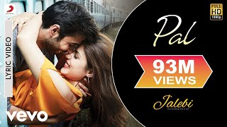 Pal - Resmi Lyric Video| Jalebi| Varun Mitra|Rhea Chakraborty| Arijit| Shreya