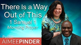 THERE IS A WAY OUT OF THIS - 1 SAMUEL 1 - MORNING PRAYER | PASTOR AIMEE PINDER