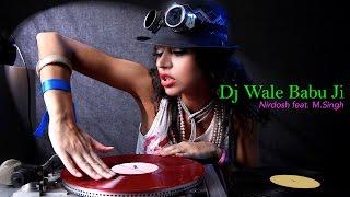 Dj Wale Babu Ji | Nirdosh Sobti | M. Singh | Mohit Sharma | (Full Song)