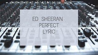 Ed Sheeran - Perfect [Lyric]