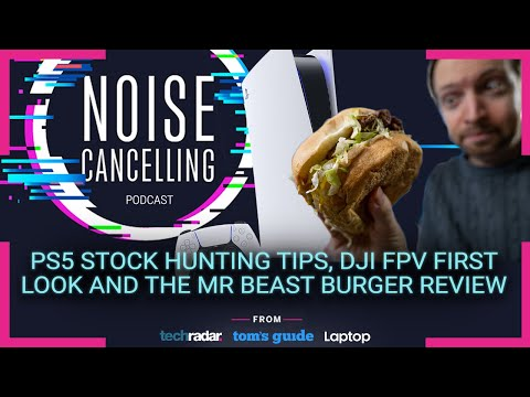 PS5 stock hunting tips, DJI FPV first look and the Mr Beast Burger review   Noise Cancelling Podcast