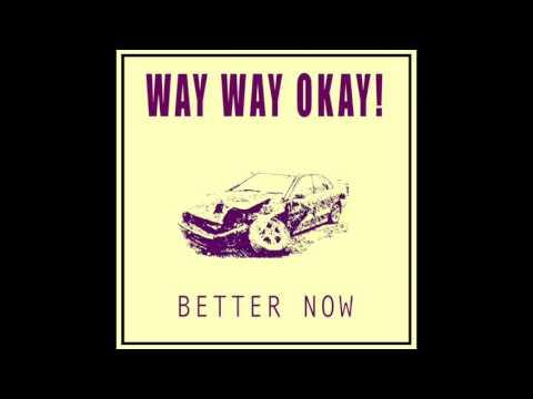 Better Now - Way Way Okay!