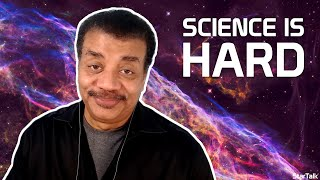 Neil deGrasse Tyson Explains Why Science Is Hard