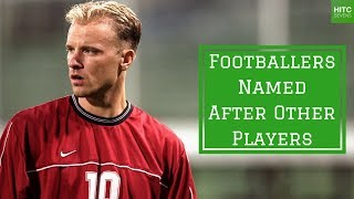 7 Footballers Named After Other Players
