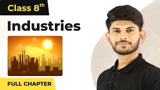 Industries Full Chapter Class 8 Geography | CBSE Class 8 Geography Chapter 5