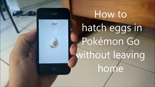 How to hatch eggs in Pokémon Go without leaving home (not a hack)