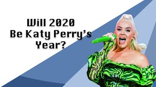 Will 2020 Be Katy Perry's Year?