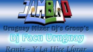 Jambao - Y La Hice Llorar -Remix- [Dj Facu Uruguay]