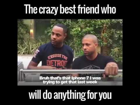 When your best Friend who will do anything...